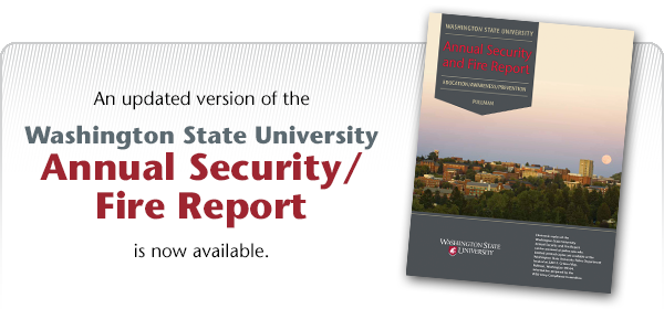 An updated version of the Washington State University Annual Security and Fire Report is now available.